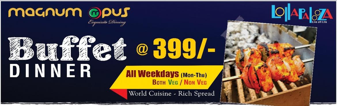 Book Online Tickets for  Dinner Buffet at 399 /- at Magnum Opus , Pune. / Dinner Buffet at 399 /- at Magnum Opus / PUNE, Weekday Evenings are not Like Before now. Fine Dine Experience / Best Rooftop in Town / Unbelievable exciting Prices Magnum Opus Presents BUFFET DINNER only at 399/ - .. .. .. ..   Includes Both V