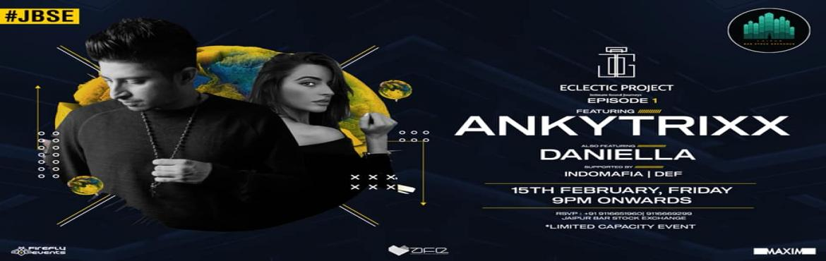 Book Online Tickets for Eclectic Project | Episode 1 | Ankytrixx, Jaipur.  Eclectic Project Episode 1 with Ankytrixx + DANIELLA | Friday 15th February 2019JBSE is super excited to bring in one of the pioneers of Techno, someone who's been in the scene since over 15 years and played alongside heavyweights of tech