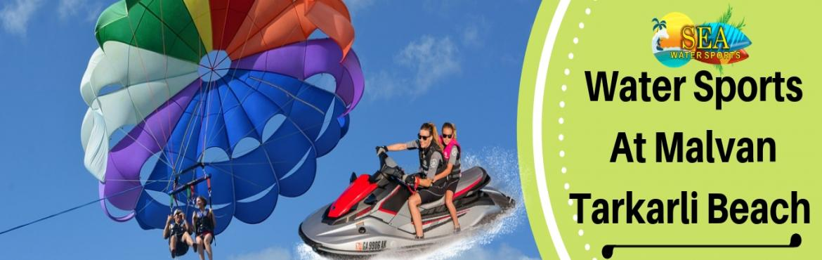 Book Online Tickets for Water Sports at Tarkarli in Malvan by Se, Malvan. Water Sports at Tarkarli in Malvan by Sea Water Sports. Tarkarli is a beach located inSindhudurg district In Maharastra. Its one of the best tourist place in Maharsahtra. Here you can enjoy the waters sports and some more water activities.