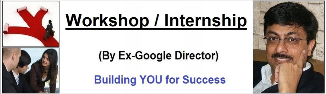 Book Online Tickets for Workshop and Internship Certificate Prog, NewDelhi. Workshop Summary / Internship Buzz   (1) Half Day Workshop with Former Google Director. For his profile: Click here   (2) India\\\'s 1st Internship and Mentoring Certificate Program.   (3) Objective: