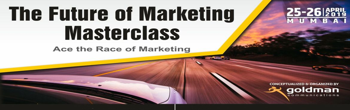 Book Online Tickets for The Future of Marketing Masterclass 2019, Mumbai. The Future of Marketing Forum will challenge the old industrial-based model of marketing -under which most companies are still operating - through a combination of forward thinking content, discussion, and exercises. The participants will be divided