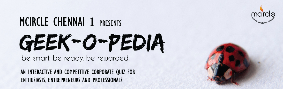 Book Online Tickets for Geek-O-Pedia, Chennai.  \'Geek-O-Pedia - The Business Quiz\' seeks to bring together sharpest corporate minds from various organisations to take on the heat of the business quiz in Chennai. Youth is a key audience cluster which MCircle Chennai 1 is focusing its commun