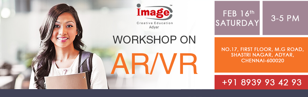 Book Online Tickets for AR VR WORKSHOP AT IMAGE-ADYAR ( 3-5PM ), Chennai. Free Workshop cum Live Demo on 16th Feb at 3-5 PM. AR & VR Technologies (Augmented Reality & Virtual Reality) AR & VR - The Future Interactive Medium VR and AR technologies are today found in diverse fields like software, education, adver