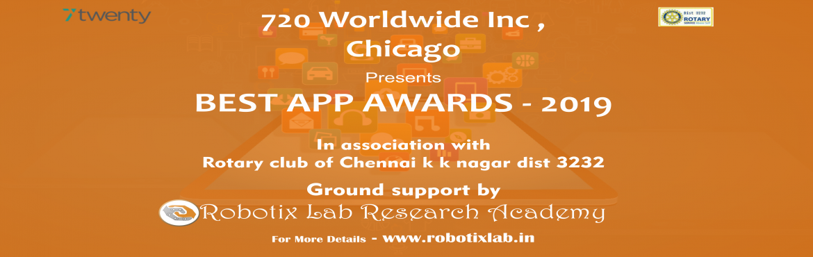 Book Online Tickets for  BEST APP AWARDS - 2019 , Chennai. To identify the Top Mobile App Developers 2019    720 Worldwide Inc ,Chicago   BEST APP AWARDS - 2019   In association with Rotary club of Chennai k k nagar dist 3232   Registration opens @00 hours 08th February. And Registration