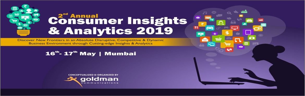Book Online Tickets for 2nd Annual Consumer Insights and Analyti, Mumbai. The world of marketing moves promptly. To help you stay up to date with consumer insights and market research, we are organizing 2nd Annual Consumer Insights & Analytics Summit 2019 in Mumbai. Key Topics of discussion  Developing Superior Insight