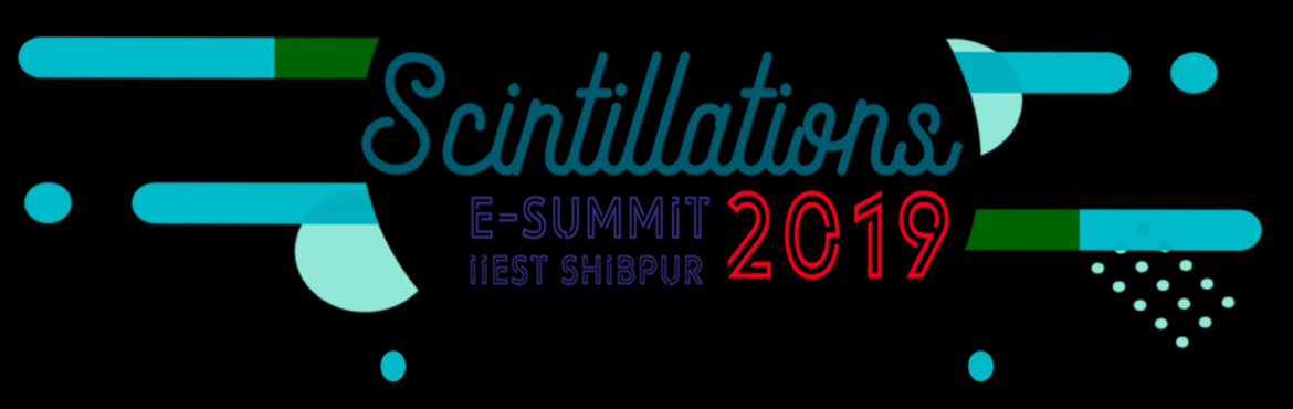 Book Online Tickets for SCINTILLATIONS 2019, Howrah. The annual E- Summit of Indian Institute of Engineering Science and Technology, Shibpur(the second oldest college in India, established in 1856) organised by Entrepreneurship Development Cell, IIEST Shibpur with an aim of inculcating the spirit of en