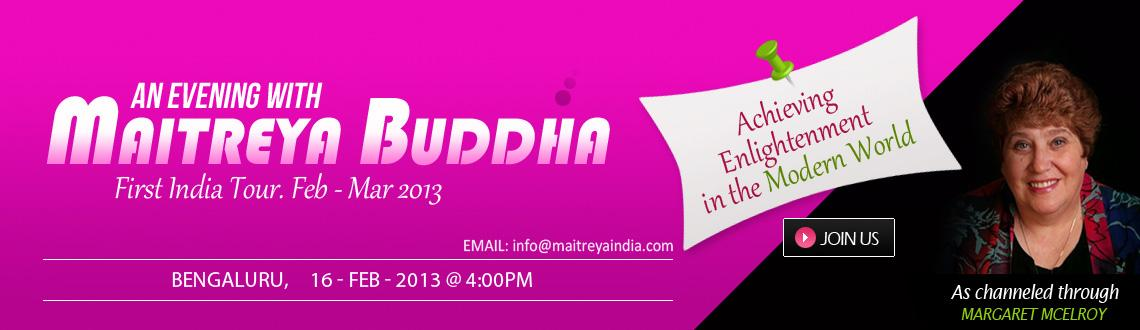 Book Online Tickets for An Evening with Maitreya Buddha - Bengal, Bengaluru. An Evening with Maitreya Buddha - Bengaluru - 16th Feb  In today's busy life, the path to enlightenment needs to be fluid, tailor-made to fit each person\\\'s experience. Enlightenment is no longer about living away from the rest of soc