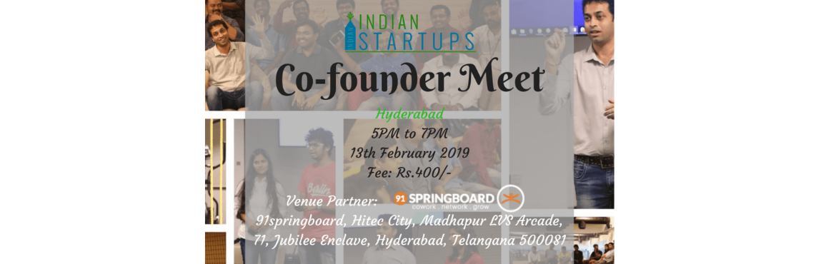 Book Online Tickets for Co-Founder Meet - February 2019 Edition , Hyderabad. Co-Founder Meet - February 2019 Edition at Hyderabad   \'Co-Founder Meet\' is a platform for an entrepreneur to meet like-minded entrepreneurs; they could be looking for a Co-Founder, looking for inspiration, looking for opportunities to