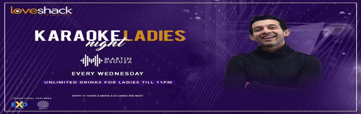 Book Online Tickets for Karaoke Ladies Night w Martin DSouza at , Bengaluru.  Bengaluru, Brace yourselves for the best karaoke ladies night at a goan vibe venue in town, LoveShack!  Its karaoke night ladies, Unlimited drinks for ladies till 11PM.  Sing | Kroak | Celebrate w/ Martin dSouza EVERY WEDNESDAYS