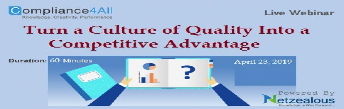 Book Online Tickets for Turn a Culture of Quality Into a Competi, Fremont.   Overview:A culture of quality is a powerful tool for creating an effective and efficient Quality Management System. A culture of quality is not accidental but can be purposefully nurtured and developed. Why should you Attend:Every organization