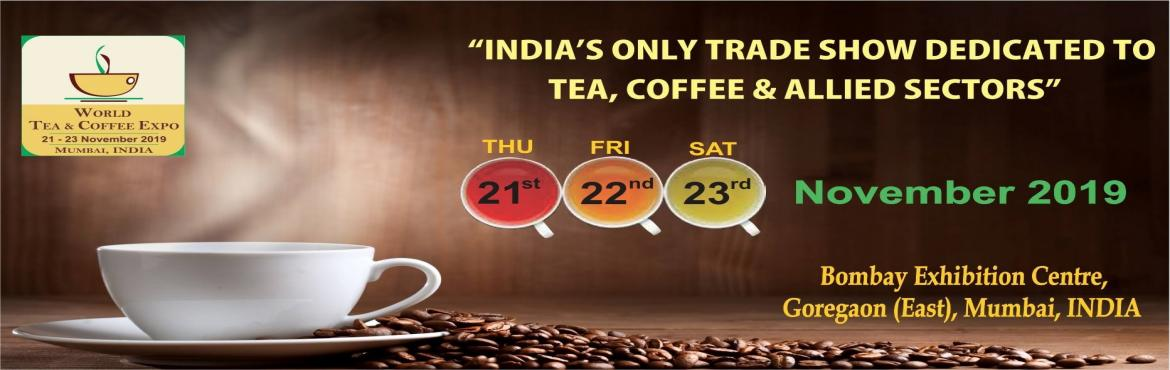Book Online Tickets for 7th World Tea Coffee Expo Mumbai India 2, Mumbai.  7th WORLD TEA & COFFEE EXPO 2019, annually at MUMBAI, India's ONLY International Trade Fair focused on the Tea, Coffee & Allied Sectors shall be held from Thu 21 – Sat 23 Nov 2019 at Bombay Exhibition Centre, Goregaon East,