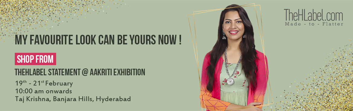 Book Online Tickets for TheHLabel Statement @ Aakriti Exhibition, Hyderabad. End your wait for your favourite designer brand! TheHLabel is coming to Aakriti Exhibition this February for you to shop from an array of designer collections, handcrafted by some of the most creative fashion designers of today! From elegant sarees t