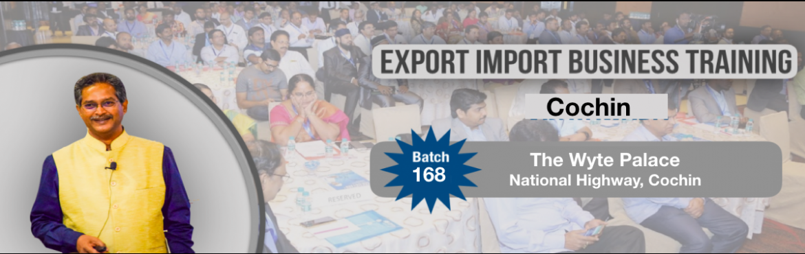 Book Online Tickets for EXPORT-IMPORT Business Training @ Cochin, Kochi. This Export Import Business training is aimed at Small and Medium companies who aspire to take their business to International markets. The workshop is conceived to help CEO /owner-managers / Senior executives of Indian companies who wish to develop
