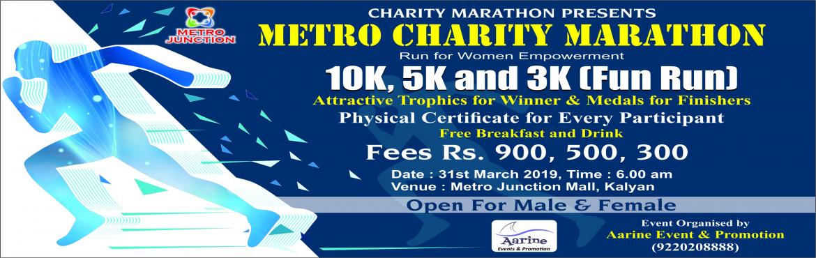 Book Online Tickets for Metro Charity Marathon, Kalyan.  Happy to bring Third Edition of Charity Marathon Metro Charity Marathon, Kalyan Aarine Events and Promotion organizing Metro Charity Marathon on 31st March 2019 in association with Metro Junction Mall, Kalyan. Cause of the event : Woman
