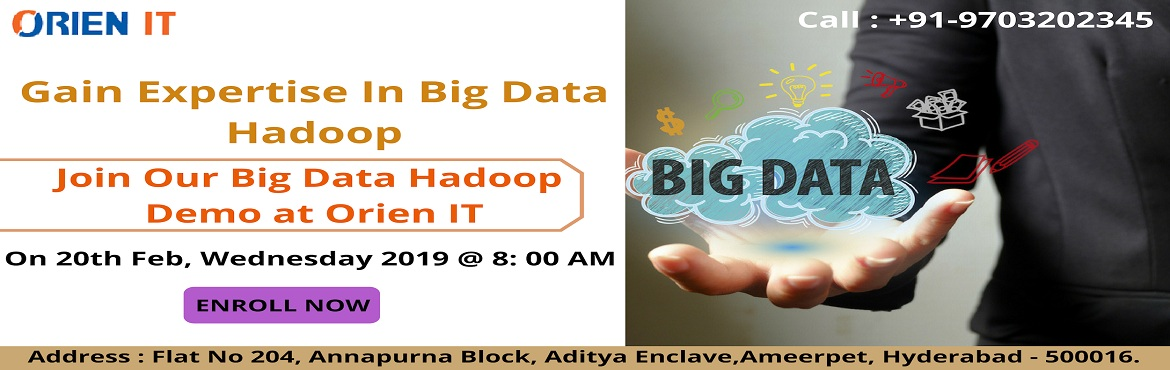 Book Online Tickets for Avail The Most Interactive Free Hadoop D, Hyderabad. Avail The Most Interactive Free Hadoop Demo Session By Experts At Orien IT Dated On 20th February @ 8 AM. Attend For The Most Interactive Free Hadoop Demo Session By Domain Experts At Orien IT Scheduled On 20th February @ 8 AM  About The Demo: Hadoop