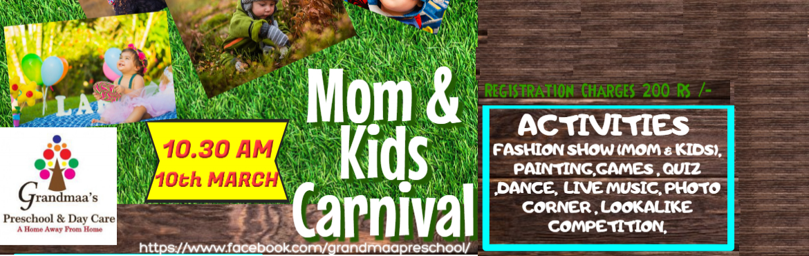 Book Online Tickets for Mom and Kids Carnival in Grandmaas Presc, Greater No. Location :- Grandmaas Preschool and Day Care Addres-NS-42, P4, Builders Area,NS-42, P4, Builders Area, Block A, Phi III, Greater Noida, Uttar Pradesh 201310 Date/Time - 10th March , 10.30 AM  A fun filled day for Mom and Kids . Some