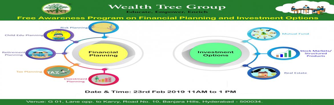 Book Online Tickets for Financial Planning and Investment Option, Hyderabad.   At wealth tree we are conducting a One Day Financial Planning and Investment Options Program on 23rd Feb 2019 from 11 AM - 1 PM   Topics Dealt in the session  1) On financial Planning:  a) Risk Planning  b) Child Edu.