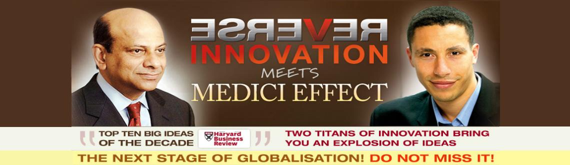 Book Online Tickets for Reverse Innovation, Mumbai.  Reverse Innovation is all about developing ideas and products in emerging markets first – instead of scaling down developed world products - to unlock a world of opportunities for your business. Medici Effect is all about utilizing the diversi
