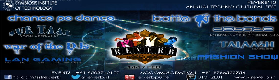 Book Online Tickets for REVERB 2013 @ Symbiosis Institute of Tec, Pune.  Reverb is the annual techo-cultural extravaganza organized by Symbiosis Institute of Technology.Reverb is the annual techno-cultural fest of Symbiosis Institute of Technology, Pune. Held in mid February every year the festival attracts