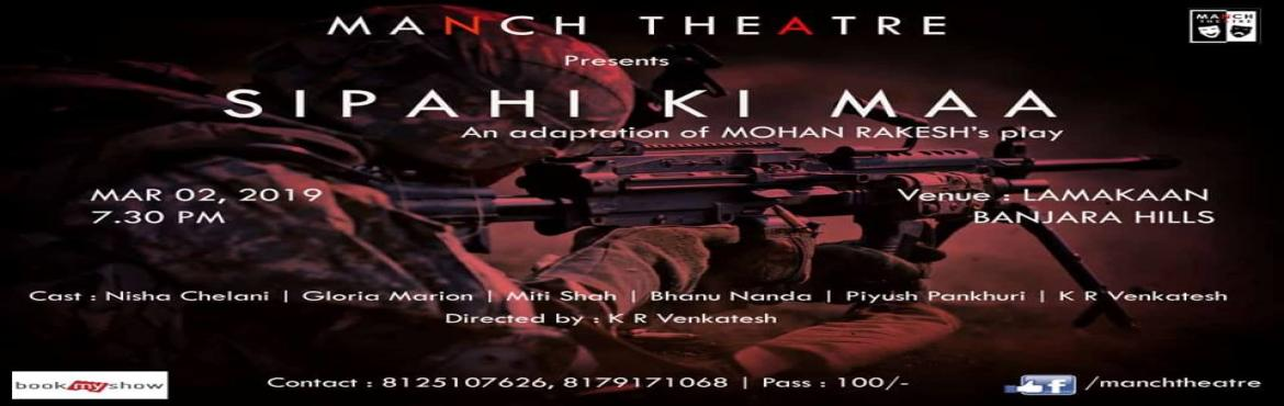 Book Online Tickets for SIPAHI KI MAA, Hyderabad. This play is dedicated to all the Martyrs who sacrificed in Pulwama attack           And the collected ticket cost will also be donated to those brave heart families. This is an adaption of Mohan Rakesh\'s short story of same name.TheStor