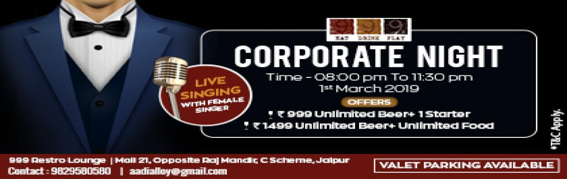 Book Online Tickets for Corporate Night, Jaipur.   Get Ready to Party Hard With Attractive and Exclusive Offers only For Corporate 1) Enjoy Unlimited Beer With 1 Starter Just In Rs 999/- Only 2)  Enjoy Unlimited Beer With Unlimited Food Just In Rs 1499/- Only Here