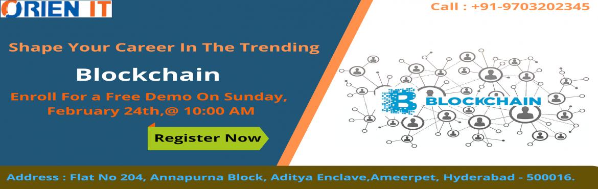 Book Online Tickets for Attend Free Demo n Blockchain Training-S, Hyderabad. Attend Free Demo n Blockchain Training-Scheduled By Industry Specialized Experts At Orien IT On 24th Feb, 10 AM, Hyderabad About The Demo Orien IT the most trusted real-time training institute is going to conduct a Free Blockchain Demo In Hyderabad s
