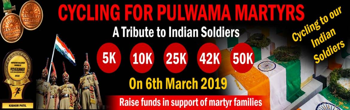 Book Online Tickets for CYCLING FOR PULWAMA MARTYRS, Mumbai. CYCLING FOR PULWAMA MARTYRS Complete Your Cycling in Your Own Time at Your Own Pace Anywhere in the World! OVERVIEW  EVENT DESCRIPTION: Cycling from any location you choose. You just have to cycling, wherever you are... just switch on your mobi
