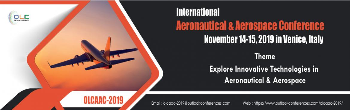 Book Online Tickets for International Aeronautical , Aerospace C, Venice. Outlook Conferences is pleased to welcome you all for\
