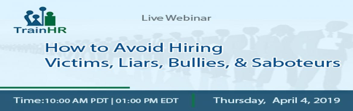 Book Online Tickets for How to Avoid Hiring Victims, Liars, Bull, Fremont.  The TrainHR Course is approved by HRCI and SHRM Recertification Provider. Overview:  There are no groups of individuals who cause more trouble in a workplace than the bullies, the liars, the passive-aggressive people and the saboteurs. T