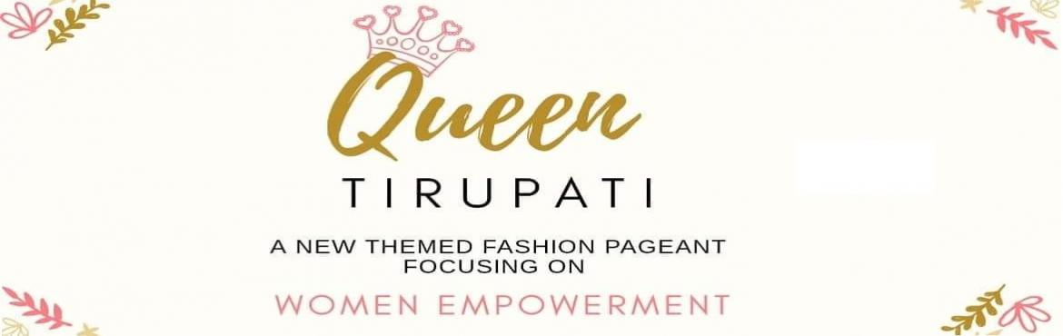 Book Online Tickets for Queen Tirupati, Tirupati.   Queen Tirupati is a new themed fashion pageant focusing on women empowerment event! This is an incredible platform  where we embrace and encourage the talents of our women and celebrate their confidence, self respect, physical and me
