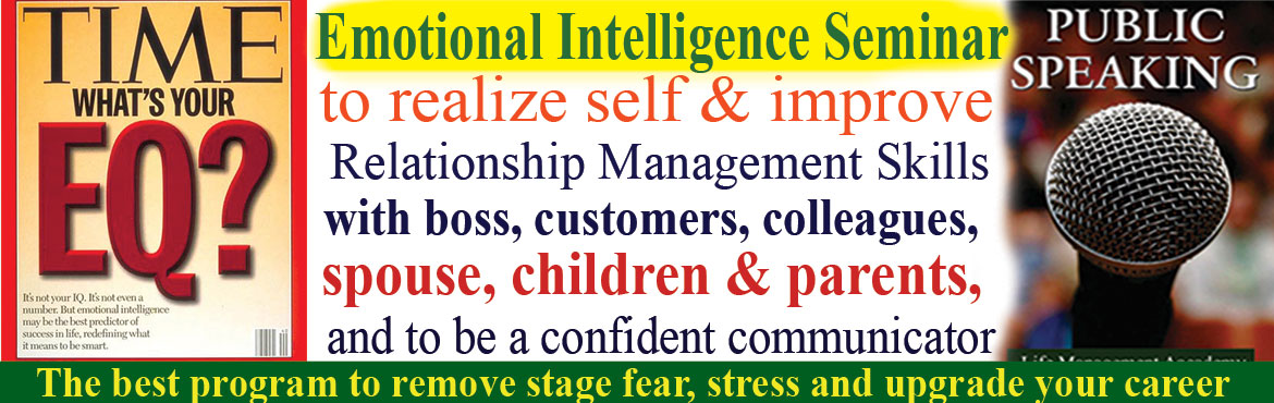 Book Online Tickets for Emotional Intelligence Seminar to realiz, Hyderabad. Emotional Intelligence Seminar to realize self & improve Relationship Management Skills with boss, customers, colleagues, spouse, children & parents, and to be a confident communicator.The best program to remove stage fear and upgrade y