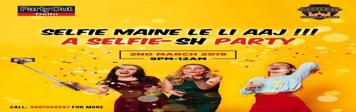 Book Online Tickets for Selfie Maine Le Li Aaj : A Selfie-sh Par, New Delhi. Selfie Maine Le Li Aaj : A Selfie-sh Party (Season-3) After A Series Of Rocking Events Every Weekend, Party Out Delhi Brings You Selfie Maine Le Li Aaj - A Selfie-sh Party (Season-3) On First Saturday Of Mar In Rajouri Garden (West Delhi) For The Fir