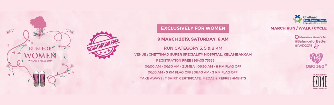 Book Online Tickets for Womens Day Run Exclusively for Women - F, Kelambakka. Chettinad Super Speciality Hospital presents Women\'s Day Run (Exclusively for Women) on 9 March 2019, Saturday 6:00 AMRegistration : FREERun for Women who inspires you!06:00 AM ~ Zumba 06:30 AM ~ 8 KM 06:35 AM ~ 5 KM 06:40 AM ~ 3 KM T Shirt | Certif