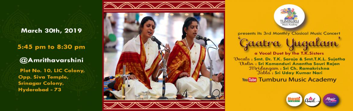 Book Online Tickets for Gaatra Yugalam - a Classical Music Vocal, Hyderabad.  Gaatra Yugalam is the 3rd Monthly Classical Music concert organized by Tumburu Music Academy. TK Sisters as they are popularly known as, Dr.Smt TK Saroja & Smt. TK L Sujatha, are reknowned carnatic classical vocalists. They have underg