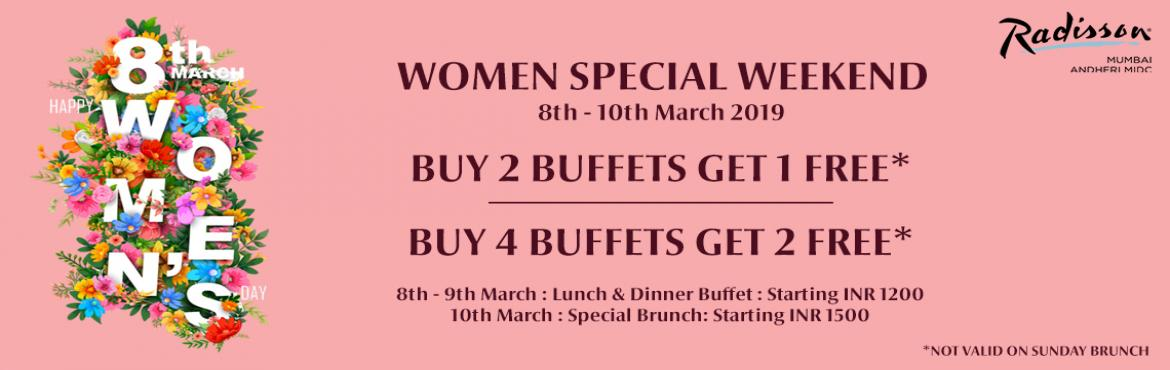 Book Online Tickets for Women Special Weekend, Mumbai.  Women Special Weekend at Radisson Mumbai Andheri MIDC It's time to celebrate Women's Day at Radisson Mumbai Andheri MIDC. Come celebrate her with a special buffet crafted by our master chef, that's not all, also enjoy this wi