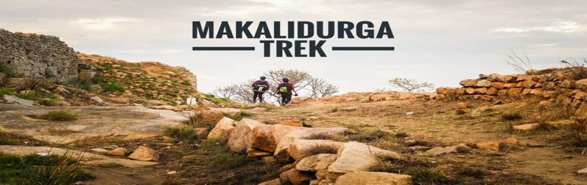 Book Online Tickets for MAKALIDURGA SUNRISE TREK, Bengaluru. Details       The Makalidurga trek is the nearest railway trek to Bangalore. It begins with a 2-km walk on the railway track from the station of Makalidurga. One can also ride bikes to the beginning of the trekking trail as well. A lot of refreshment