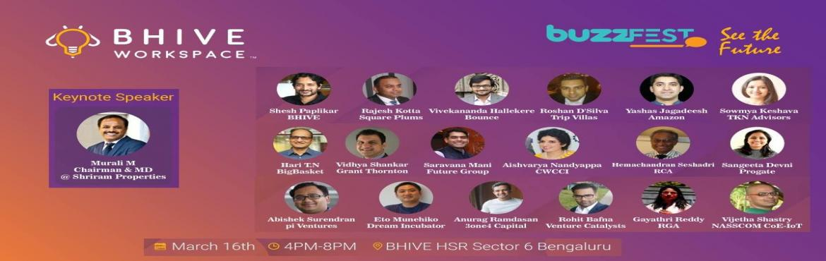 """Book Online Tickets for BuzzFest 2019, Bengaluru. BHIVE Workspacepresents the next edition of buzzFEST with the theme of """"See the Future"""" (Future Trends) at BHIVE HSR Layout Sector 6 on 16th March 2019 between 4 pm to 8 pm with 20+ Expert Speakers and Influencers from various backg"""