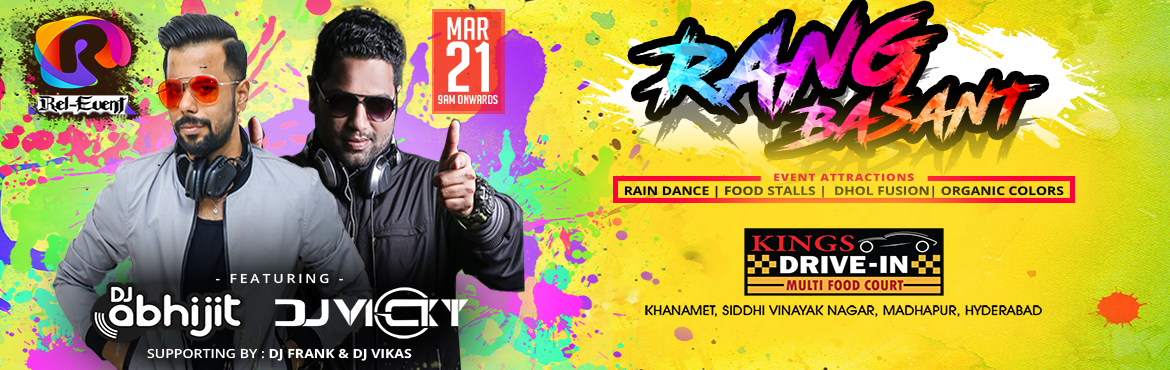 Rang Basant is a Biggest Holi Party at Kings Drive-In Featuring Dj Vicky and this Holi Event has special attractions: Rain Dance, Dhol Fusion and Orga