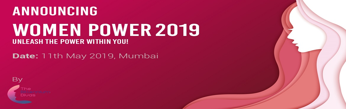 Book Online Tickets for Women Power 2019, Mumbai. Unleash the Power within You! \