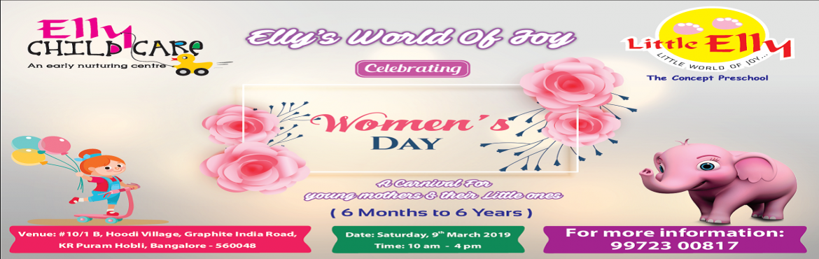 Book Online Tickets for Ellys World of Joy A carnival for young , Bengaluru.  LOTS OF LEARNING & PLAY EVERYTHING THE LITTLE ELLY WAY !! Inviting all the young mothers and their little ones to be a part of a mega carnival being hosted at Little Elly preschool, Hoodi on the occasion of Women\'s Day. What is in f