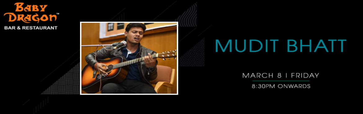 "Book Online Tickets for Mudit Bhatt - Performing LIVE At Baby Dr, Noida. ""Music is the divine way to tell beautiful, poetic things to the heart..""   Turn your regular weekday evening into an evening full of heart touchable music with Mudit Bhatt performing live at \'Baby Dragon Bar & Restaurant\' on 8"