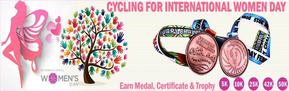 Book Online Tickets for Cycling for International Women Day 2019, India. Cycling for International Women Day 2019 Complete Your Cycling in Your Own Time at Your Own Pace Anywhere in the World! OVERVIEW Put your hands out and make International Women\'s Day YOUR day with a cycling with friends, family or colleagues and tru