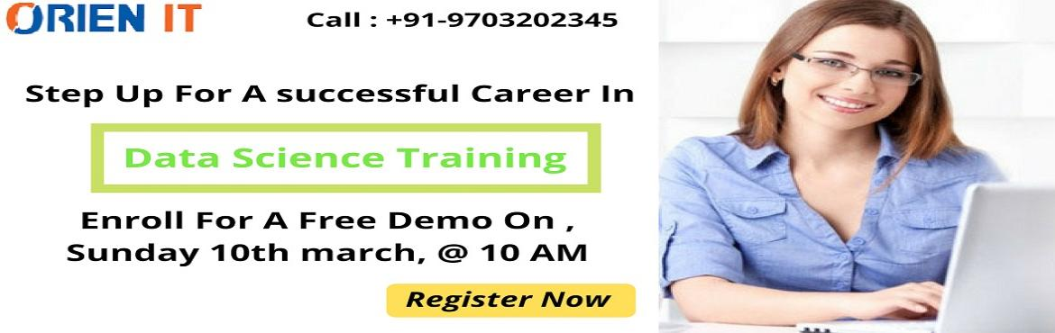 "Book Online Tickets for Attend Free Demo Session On Data Science, Hyderabad. Attend Free Demo Session On Data Science Training-To Gain Insights To Career In Data Science ""By Orien IT Scheduled On 10th MARCH At 10 AM In Hyderabad Enroll For The Free Demo Session On Data Science Training Attended By Analytics Experts At O"