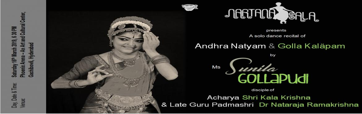 Book Online Tickets for Andhra Natyam and Golla Kalapam by Sunil, Hyderabad.  Ms Sunila Gollapudi, Indian classical dansuese by passion, disciple of Acharya Shri Kala Krishna and Late Guru Shri Nataraja Ramakrishna presents a solo dance recital of Andhra Natyam and Golla Kalapam, choreographed by Acharya Shri Kala Krishn