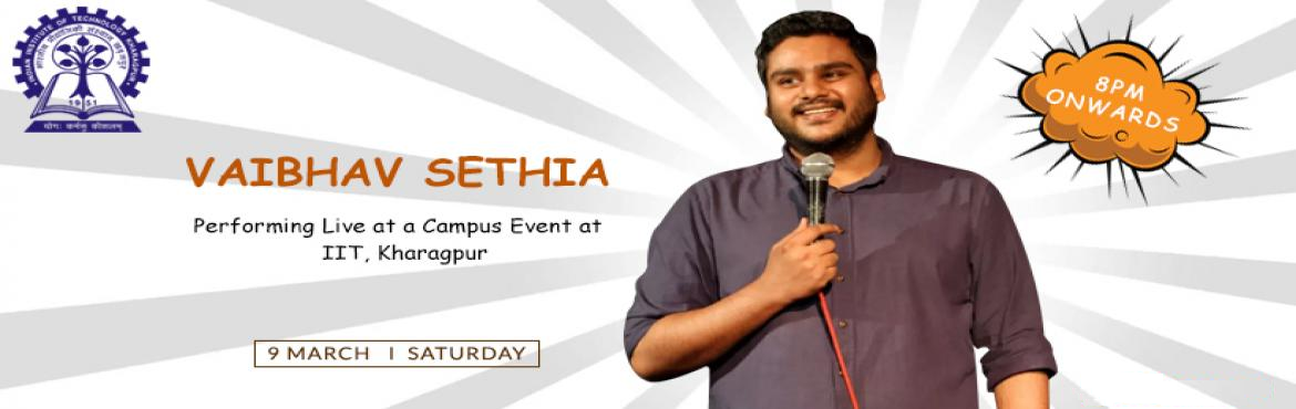Book Online Tickets for Vaibhav Sethia The Veteran Comedian LIVE, Kharagpur.  Veteran Comedian from Mumbai Vaibhav Sethia is going to perform LIVE at IIT Kharagpur Campus on 9th March at 8:00 PM to 8:45 PM. So come let\'s dive into the pool of witticism with Vaibhav Sethia on this weekend. Vaibhav Sethiais a profe