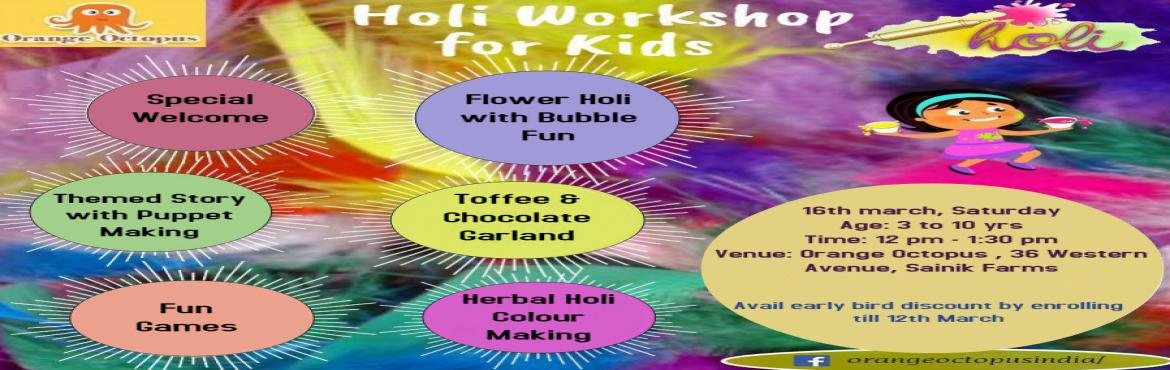 Book Online Tickets for Holi Workshop for kids at Orange Octopus, New Delhi.  Holi can be a lot more than just playing with colours! And how exactly ? The festival of colours is here and the workshop at Orange Octopus has a lot more in store for your kids than just playing with colours.