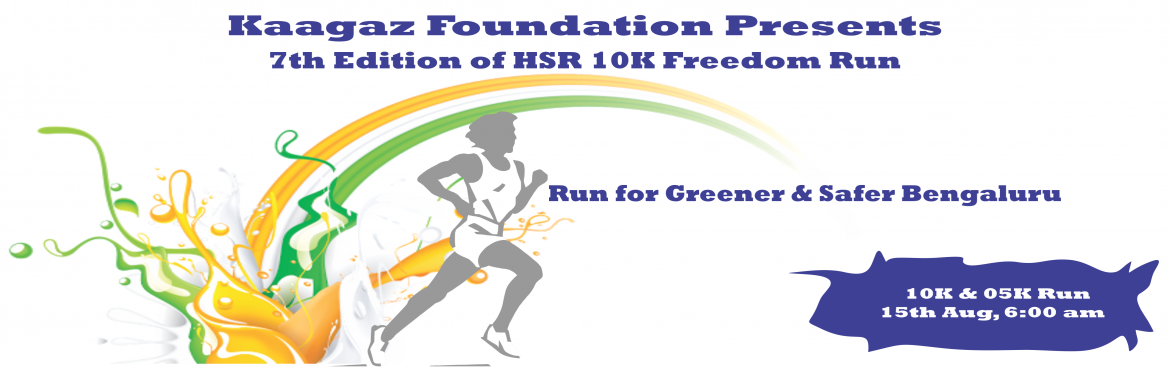 Book Online Tickets for 7th Edition HSR 10K Freedom Run, Bengaluru. Kaagaz Foundation (an NGO) is organizing the 7th Edition of HSR 10K Freedom Run on 15th August 2019. This is a charity event with important objective of creating awareness & campaign for Greener Bengaluru and Better Environment. We firmly believe
