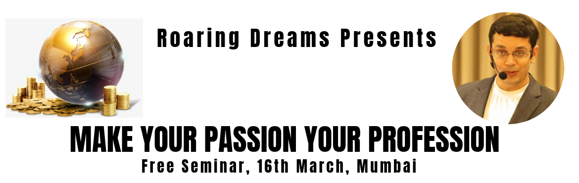 Book Online Tickets for Make Your Passion Your Profession, Mumbai.  Wouldn\'t it be nice if you can live your passion and get paid for it? Do you want to learn the mind-set of the millionaires and use the Laws of the Universe to attract your dream career? Do you want to remove your money blocks and create abundance