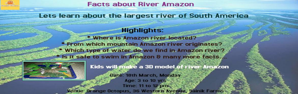 Book Online Tickets for Facts about river Amazon Workshop at Ora, New Delhi. Did you know Rivers have its own types ? Well then come for our workshop and learn facts about the Largest River, THE AMAZON and know much much more about it while you make a 3D model and understand its origin