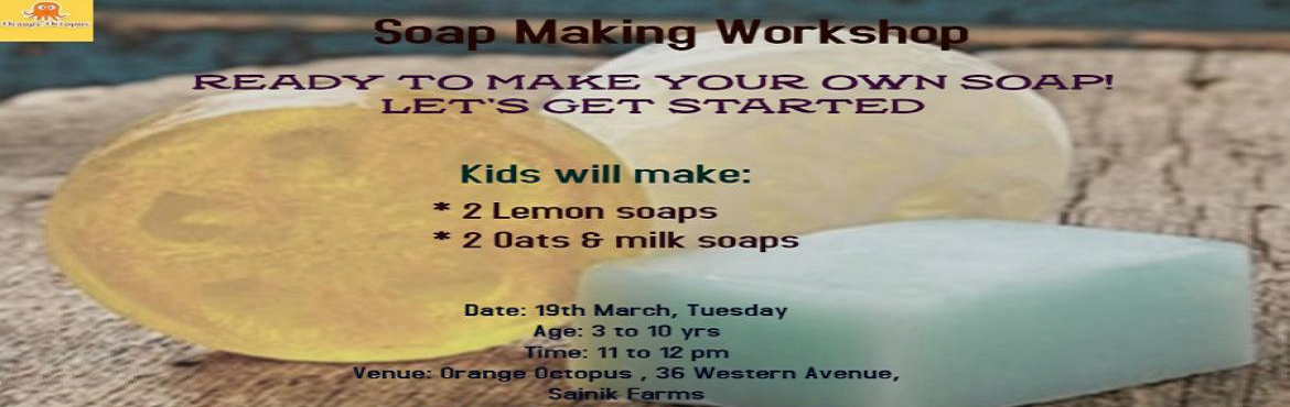 Book Online Tickets for Soap Making Workshop at Orange Octopus, New Delhi.  It\'s time to make your own tear free soap and not just any glycerine filled soap but lemon, oats and milk soaps. o come attend our workshop and make some amazing unusual soaps for yourselves.